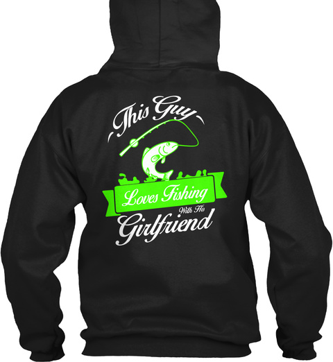 This Guy Loves Fishing With His Girlfriend Black T-Shirt Back