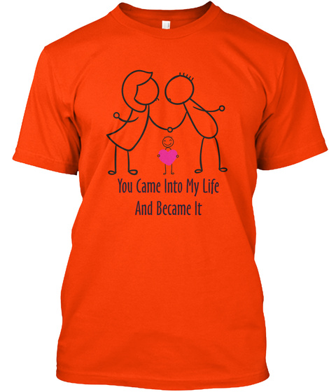 You Came Into My Life And Became It Orange T-Shirt Front