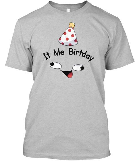 It Me Birthday Light Heather Grey  T-Shirt Front