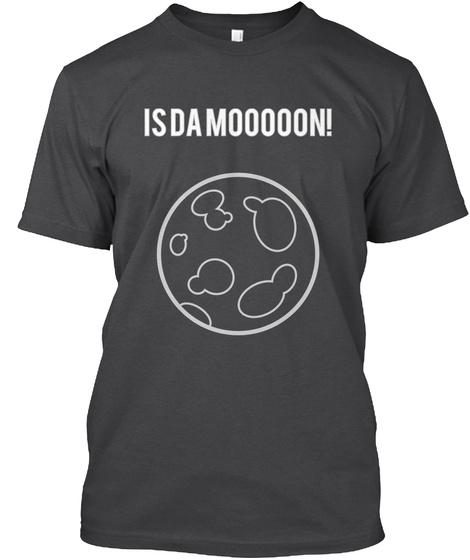 Is Da Mooooon! Dark Grey Heather T-Shirt Front