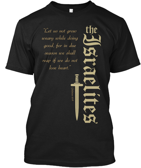 Let Us Not Grow Weary While Doing Good For In Due Season We Shall Reap If We Do Not Love Heart. The Israelites Black T-Shirt Front