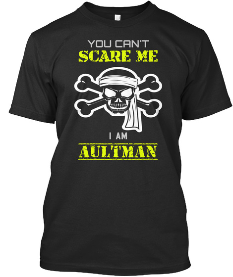 You Can't Scare Me I Am Aultman Black T-Shirt Front