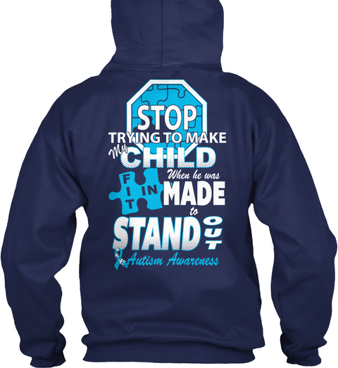 Autism Awareness Stop Trying To Make My Child When He Was Fit In Made To Stand Out Autism Awareness Navy Sweatshirt Back