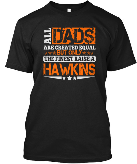 Finest Dad Raise Hawkins Thing Shirts Black T-Shirt Front