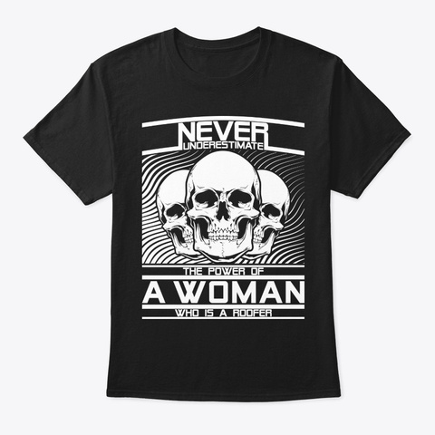 Never Underestimate Roofer Woman Shirt Black T-Shirt Front