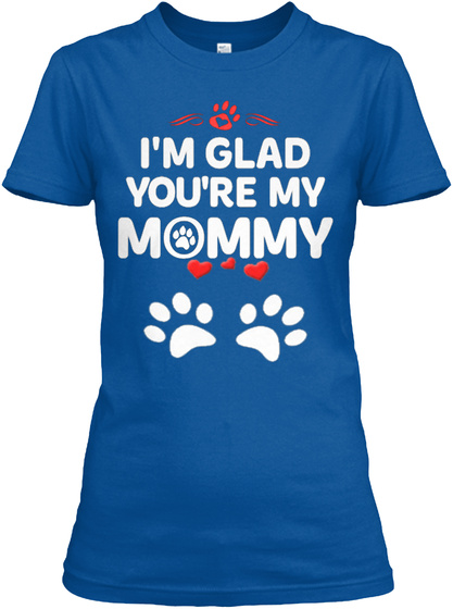 I'm Glad You're My Mommy Royal T-Shirt Front