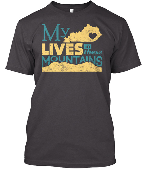 My Lives In These Mountains Heathered Charcoal  T-Shirt Front