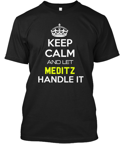 Keep Calm And Let Meditz Handle It Black T-Shirt Front