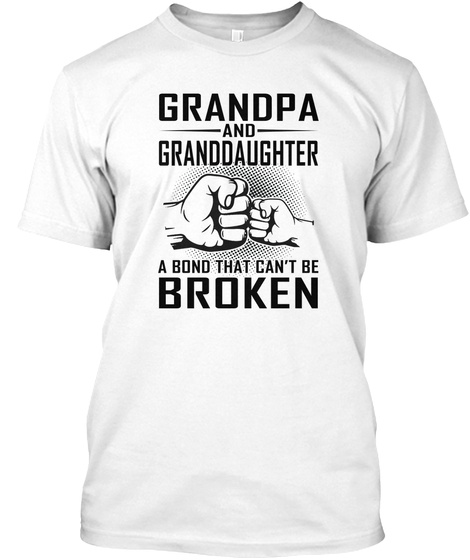 Grandpa And Granddaughter A Bond That Can't Be Broken White T-Shirt Front