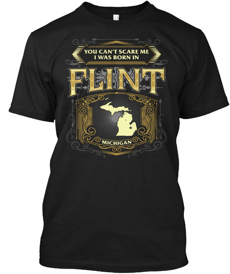 You Cant Scare Me I Was Born In Flint Michigan Black T-Shirt Front