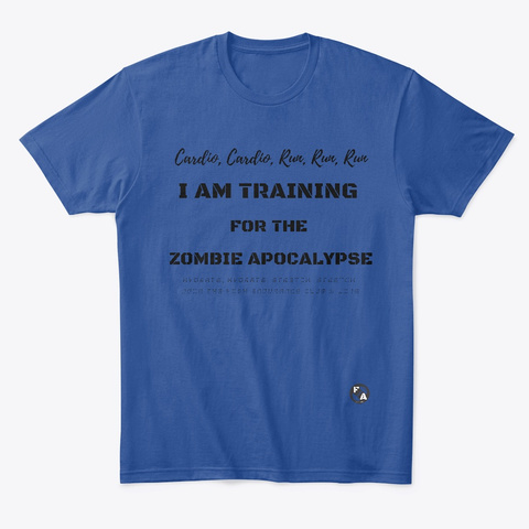 I Am Training For The Zombie Apocalypse Deep Royal T-Shirt Front