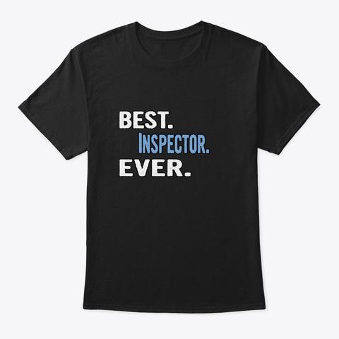 Best. Inspector. Ever.   Cool Gift Idea Black T-Shirt Front