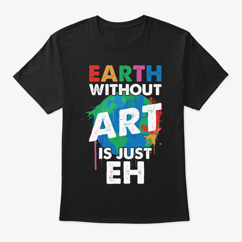 Fun Earth Without Art Is Just Eh Gift De Black T-Shirt Front