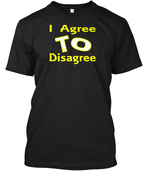 I Agree To Disagree T Shirt Black T-Shirt Front