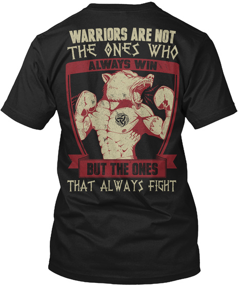 Warriors Are Not The Ones Who Always Win But The Ones That Always Fight Black T-Shirt Back