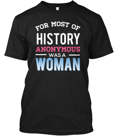 For Most Of History Anonymous Was A Woman Black T-Shirt Front