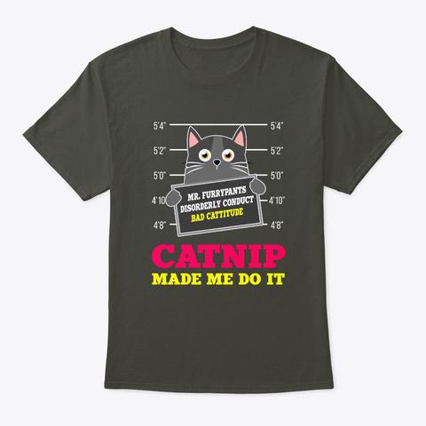 Catnip Made Me Do It Cute Cat Shirt Smoke Gray T-Shirt Front