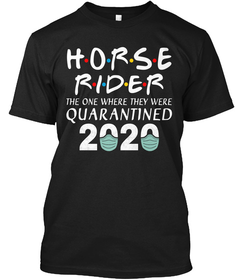 Horse Rider The One Where They Were Black T-Shirt Front