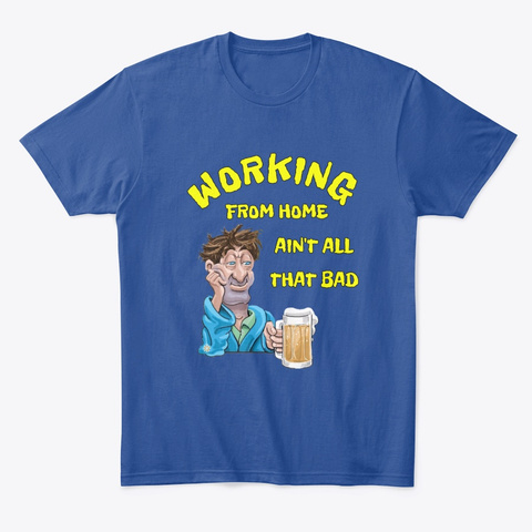 Working From Home Ain't All That Bad Deep Royal T-Shirt Front