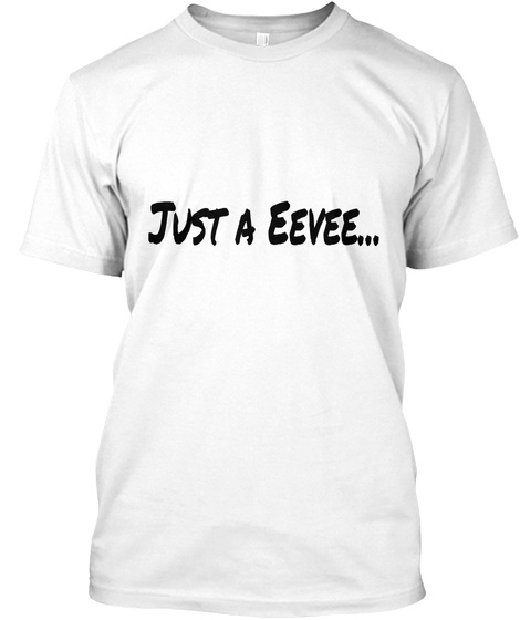 Just A Eecee... White T-Shirt Front