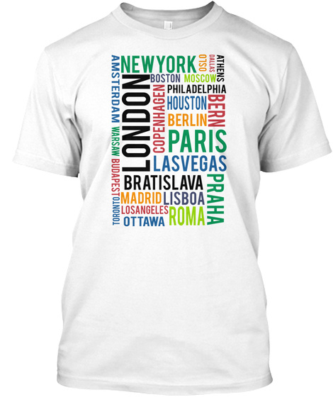 Newyork Oslo Dallas Athens Moscow Boston Philadelphia Houston Berlin Bern Paris Copenhagen Las Vegas Praha Bratislava... White T-Shirt Front
