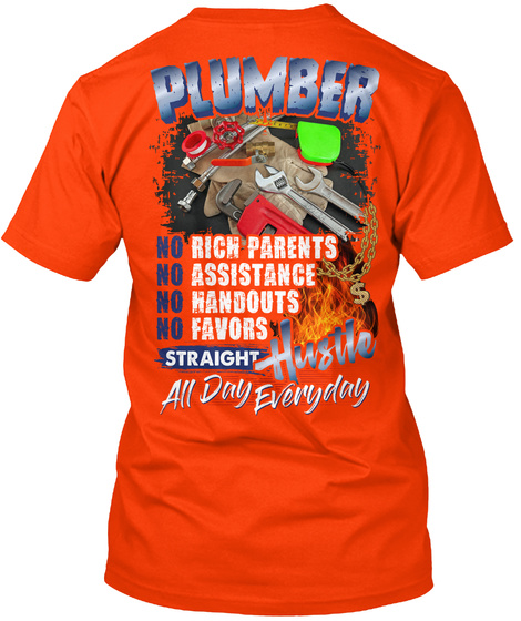 Plumber No Rich Parents No Assistance No Handouts No Favors $ Straight Hustle All Day Everyday Orange T-Shirt Back