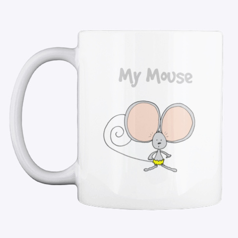 My Mouse Coffe Or Hot Drink Cup White T-Shirt Front