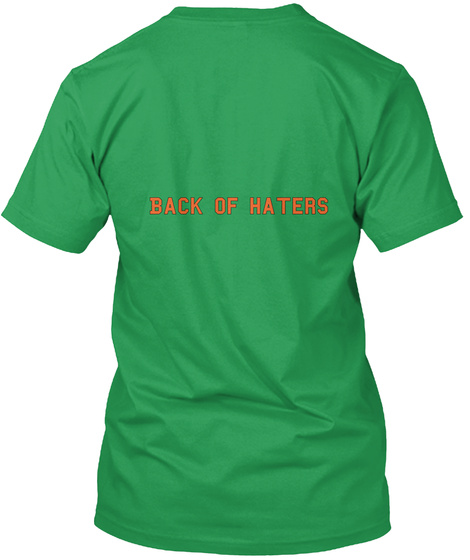 Back Of Haters  Kelly Green T-Shirt Back