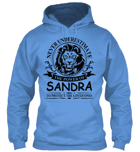 Never Underestimate The Power Of Sandra To Protect The Loved Ones Carolina Blue T-Shirt Front