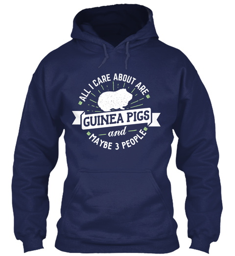 All I Care About Are Guinea Pigs And Maybe 3 People Navy T-Shirt Front