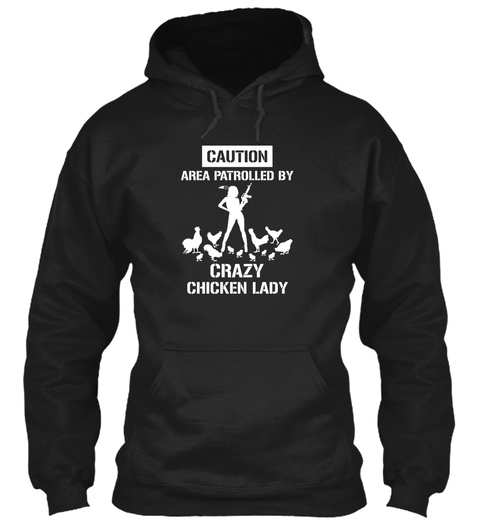 Caution Area Patrolled By Crazy Chicken Lady  Black Sweatshirt Front