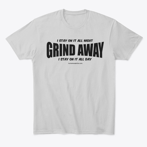 """Grind Away"" Apparel Light Heather Grey  T-Shirt Front"