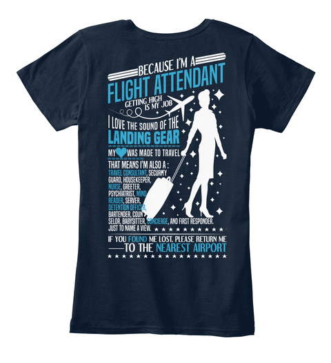 Because I'm A Flight Attendant Getting Is My Job I Love The Sound Of The Landing Gear My Love Was Made To Travel That... New Navy T-Shirt Back