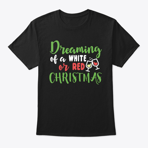 Dreaming Of A White Or Red Christmas Black T-Shirt Front