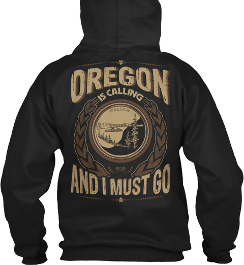 Oregon Is Calling And I Must Go Black Sweatshirt Back