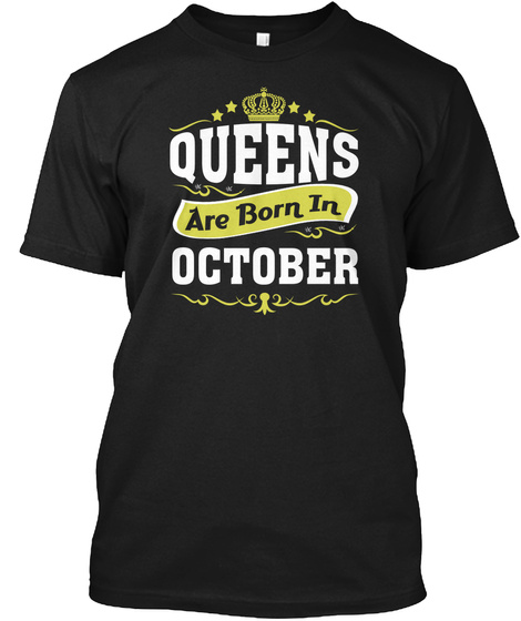 Queens Are Born In October Funny  Black T-Shirt Front