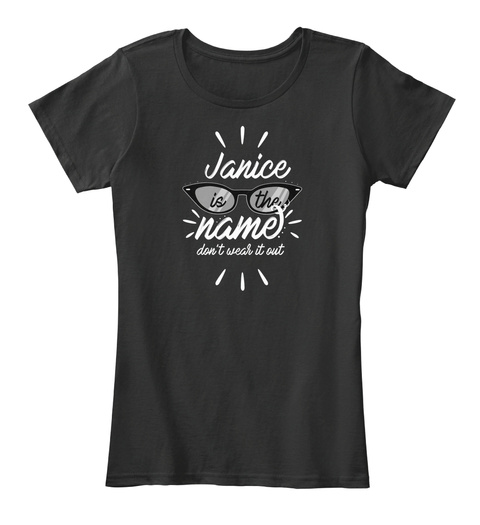Janice Is The Name Don't Wear It Out Black T-Shirt Front
