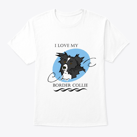 Love My Border Collie White T-Shirt Front