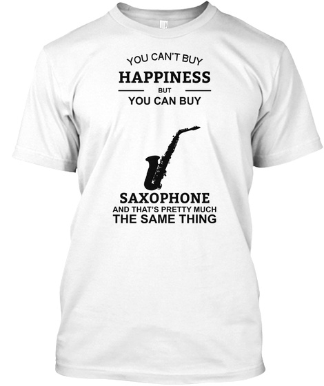 You Can't Buy Happiness But You Can Buy Saxophone White T-Shirt Front