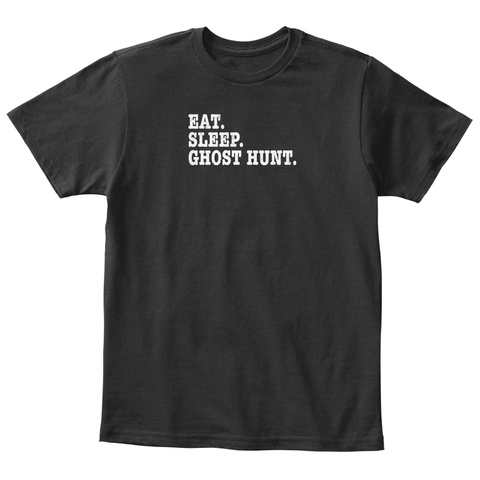 Eat Sleep Ghost Hunt Paranormal Investig Black T-Shirt Front
