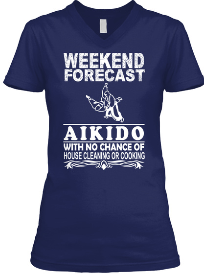 Weekend Forecast Aikido With No Chance Of House Cleaning Or Cooking Navy T-Shirt Front