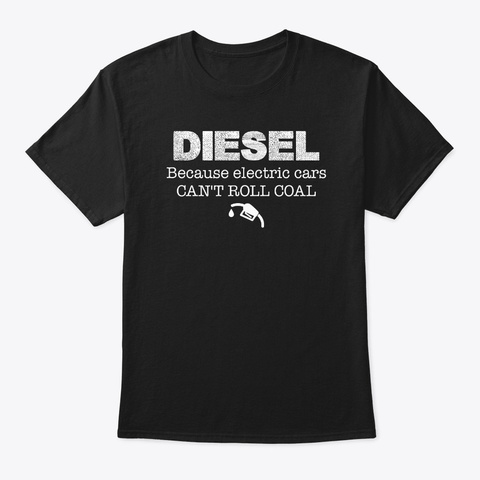 Diesel Because Electric Cars Can't Roll Black T-Shirt Front