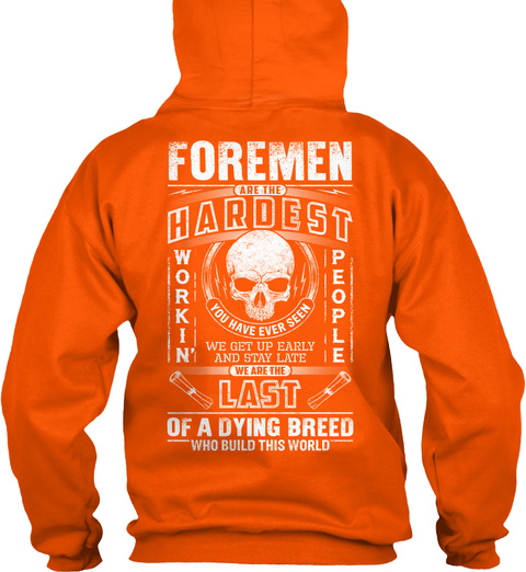 Foreman Are The Hardest Workin People You Have Ever Seen We Get Up Early And Stay Late We Are The Last Of A Dying... Safety Orange T-Shirt Back
