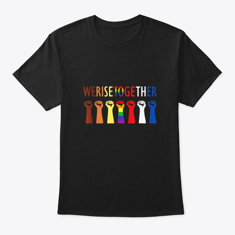 We Rise Together Equality Social Justice Black T-Shirt Front