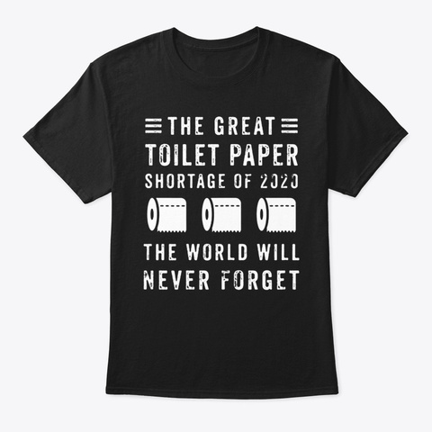 The Great Toilet Paper Shortage Of 2020 Black T-Shirt Front