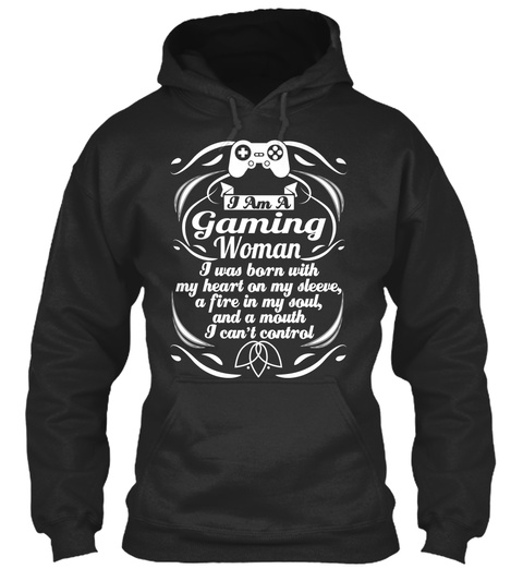 I Am A Gaming Woman I Was Born With My Heart On My Sleeve, A Fire In My Soul, And A Mouth I Can't Control  Jet Black T-Shirt Front