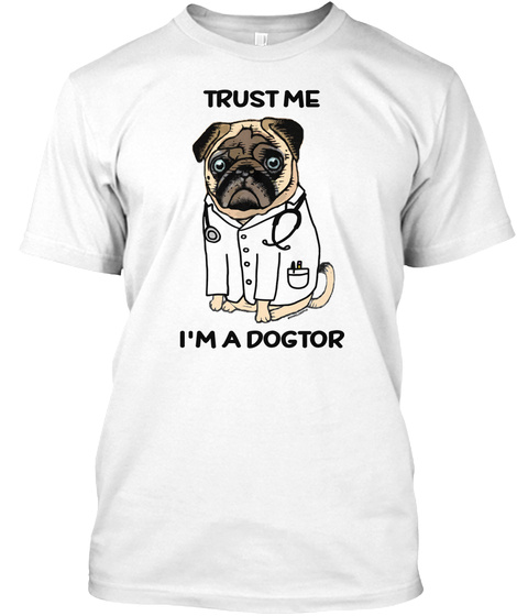 Trust Me I'm A Doctor White T-Shirt Front