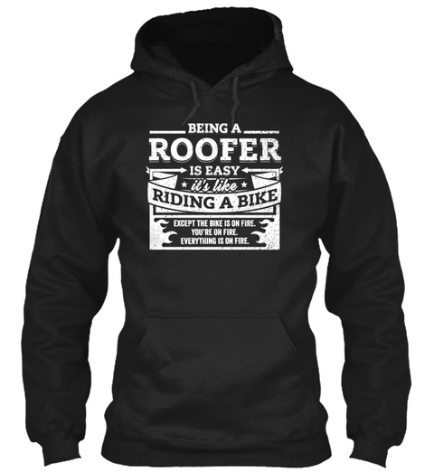 Roofer Shirt Being A Roofer Is Easy Black T-Shirt Front