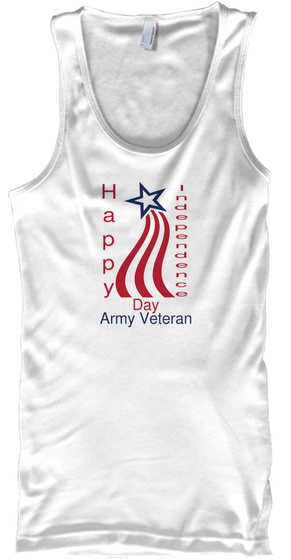 H A P P Y I N D E P E N D E N C E  Day Army Veteran White T-Shirt Front