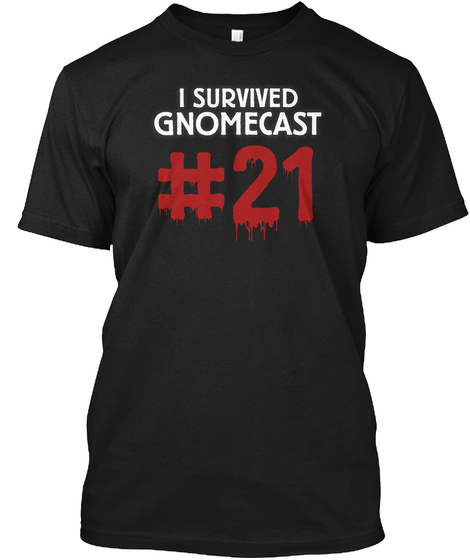 I Survived Gnomecast #21 Black T-Shirt Front